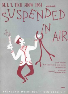 A reproduction of the cover for the musical score of the 1954 production, Suspended in Air. Tom Doherty '56, Jack Bacon '56, and Arnold Levine '53 wrote the lyrics, and John Hsia '53 and Norman Telles '51 composed the music. About 150 people helped with the production. Three of the four women in the cast were undergraduates at Emerson College. The fourth was an MIT secretary.